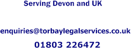 Serving Devon and UK enquiries@torbaylegalservices.co.uk 01803 226472